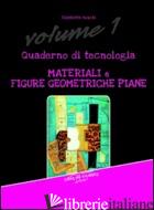 QUADERNO DI TECNOLOGIA. VOL. 1: MATERIALI E FIGURE GEOMETRICHE PIANE - RONCHI ELISABETTA