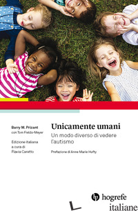 UNICAMENTE UMANI. UN MODO DIVERSO DI VEDERE L'AUTISMO - PRIZANT BARRY M.; FIELDS-MEYER TOM; CARETTO F. (CUR.)