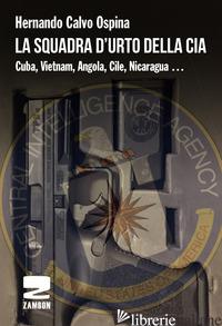 SQUADRA D'URTO DELLA CIA. CUBA, VIETNAM, ANGOLA, CILE, NICARAGUA... (LA) - CALVO OSPINA HERNANDO