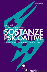 SOSTANZE PSICOATTIVE. VADEMECUM PER UN USO CONSAPEVOLE - PROGETTO NEUTRAVEL (CUR.)