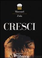 CRESCI. L'ARTE DELLA PASTA LIEVITATA. EDIZ. ITALIANA E INGLESE - MASSARI IGINIO; ZOIA ACHILLE