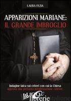 APPARIZIONI MARIANE: IL GRANDE IMBROGLIO. INDAGINE LAICA SUI CRITERI CON CUI LA  - FEZIA LAURA