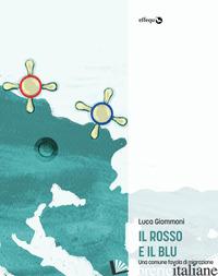 ROSSO E IL BLU. UNA COMUNE FAVOLA DI MIGRAZIONE (IL) - GIOMMONI LUCA