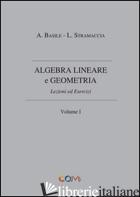 ALGEBRA LINEARE E GEOMETRIA. VOL. 1 - STRAMACCIA LUCIANO; BASILE ALESSANDRO