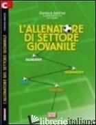 ALLENATORE DI SETTORE GIOVANILE (L') - ANDRISSI GIANLUCA; BIGNAMI LUCA