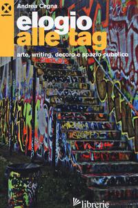 ELOGIO ALLE TAG. ARTE, WRITING, DECORO E SPAZIO PUBBLICO - CEGNA A. (CUR.)