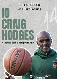 IO CRAIG HODGES. ATTIVISTA NERO E CAMPIONE NBA - HODGES CRAIG
