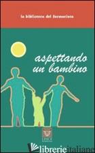 ASPETTANDO UN BAMBINO - CHIOZZA LUIS A.; BRUTTI C. (CUR.); PARLANI BRUTTI R. (CUR.)
