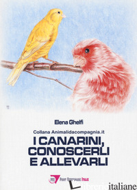 CANARINI, CONOSCERLI E ALLEVARLI (I) - GHELFI ELENA