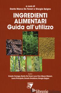 INGREDIENTI ALIMENTARI. GUIDA ALL'UTILIZZO - DE FAVERI D. M. (CUR.); SPIGNO G. (CUR.)