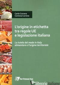 ORIGINE IN ETICHETTA TRA REGOLE UE E LEGISLAZIONE ITALIANA. LA TUTELA DEL MADE I - CORRERA CARLO; CORRERA CORINNA