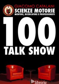 SCIENZE MOTORIE. MENTORI, RICERCATORI E PROFESSIONISTI. 100 TALK SHOW - CATALANI GIACOMO; NEUROPEOPLE (CUR.)