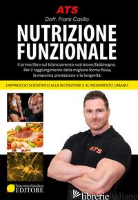 NUTRIZIONE FUNZIONALE. IL PRIMO LIBRO SUL BILANCIAMENTO NUTRIZIONE/FABBISOGNO. P - CASILLO FRANK