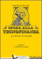 SFIDA ALLA TECNOFINANZA. PER RIFORMARE LA COMUNITA' - ROSSI DE VERMANDOIS GUIDO