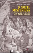 NOTTE MISTERIOSA. CERCANDO IL SENSO DEL SANTO NATALE (O) - CASTELLANI LEONARDO