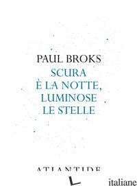 SCURA E' LA NOTTE, LUMINOSE LE STELLE - BROKS PAUL