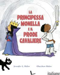 PRINCIPESSA MONELLA E IL PRODE CAVALIERE. EDIZ. A COLORI (LA) - HOLM JENNIFER L.