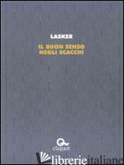 BUON SENSO NEGLI SCACCHI (IL) - LASKER EMANUEL