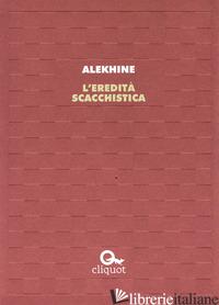 EREDITA' SCACCHISTICA (L') - ALEKHINE ALEXANDR