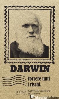 CORRERE TUTTI I RISCHI. LETTERE SULL'AVVENTURA DELLA RICERCA - DARWIN CHARLES; BORELLI M. (CUR.)
