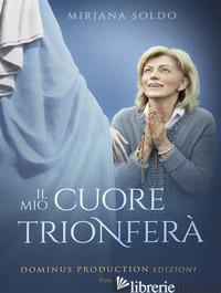MIO CUORE TRIONFERA' (IL) - SOLDO MIRJANA