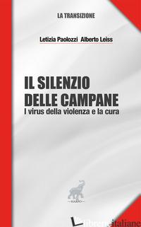 SILENZIO DELLE CAMPANE. I VIRUS DELLA VIOLENZA E LA CURA (IL) - PAOLOZZI LETIZIA; LEISS ALBERTO