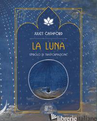 LUNA. SIMBOLO DI TRASFORMAZIONE (LA) - CASHFORD JULES
