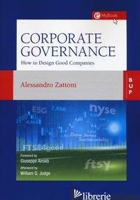 CORPORATE GOVERNANCE. HOW TO DESIGN GOOD COMPANIES - ZATTONI ALESSANDRO