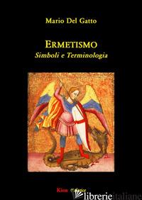 ERMETISMO. SIMBOLI E TERMINOLOGIA - DEL GATTO MARIO