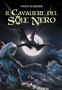 CAVALIERE DEL SOLE NERO (IL) - HARDER SWEN; MATTIOLI F. (CUR.)