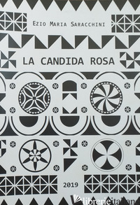 CANDIDA ROSA (LA) - SARACCHINI EZIO MARIA