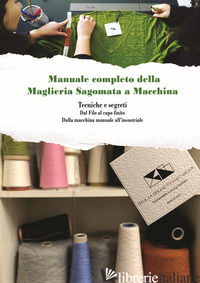 TECNICHE E SEGRETI DELLA MAGLIERIA SAGOMATA A MACCHINA MANUALE COMPLETO - BRUNETTI GIULIA