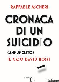CRONACA DI UN SUICIDIO (ANNUNCIATO). IL CASO DAVID ROSSI - ASCHERI RAFFAELE