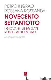 NOVECENTOSETTANTOTTO. I GIOVANI, LE BRIGATE ROSSE, ALDO MORO - INGRAO PIETRO; ROSSANDA ROSSANA; OLIVETTI A. (CUR.)