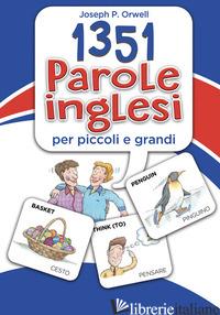 1351 PAROLE INGLESI PER PICCOLI E GRANDI - ORWELL JOSEPH P.; BORTOLUSSI LEEANN