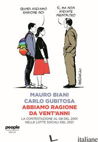 ABBIAMO RAGIONE DA VENT'ANNI. LA CONTESTAZIONE AL G8 DEL 2001 NELLE LOTTE SOCIAL - BIANI MAURO; GUBITOSA CARLO
