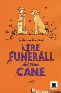 TRE FUNERALI DEL MIO CANE (I) - GUERAUD GUILLAUME
