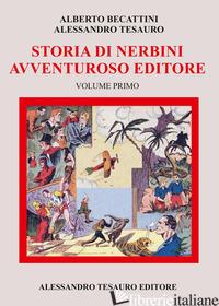 STORIA DI NERBINI. L'AVVENTUROSO EDITORE. VOL. 1 - BECATTINI ALBERTO; TESAURO ALESSANDRO