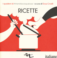 RICETTE. I QUADERNI DI #INTANTOFACCIOQUALCOSA. VOL. 1 - CRIVELLI E. (CUR.)