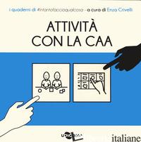 ATTIVITA' CON CAA. I QUADERNI DI #INTANTOFACCIOQUALCOSA. VOL. 4 - CRIVELLI E. (CUR.)