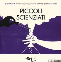 PICCOLI SCIENZIATI. I QUADERNI DI #INTANTOFACCIOQUALCOSA. VOL. 5 - CRIVELLI E. (CUR.)