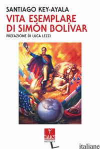 VITA ESEMPLARE DI SIMON BOLIVAR - KEY-AYALA SANTIAGO