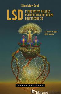 LSD. L'INNOVATIVA RICERCA PSICHEDELICA NEI REAMI DELL'INCONSCIO. LA NUOVA MAPPA  - GROF STANISLAV