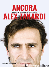 ANCORA. ALEX ZANARDI - ARRIGONI CLAUDIO