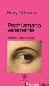 POCHI AMANO VERAMENTE. AFORISMI E VERSI IN PROSA - DICKINSON EMILY; RAFFO S. (CUR.)