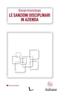 SANZIONI DISCIPLINARI IN AZIENDA. EDIZ. INTEGRALE (LE) - INCANTALUPO GIORGIO