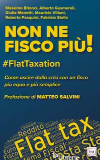 NON NE FISCO PIU'! #FLATTAXATION. COME USCIRE DALLA CRISI CON UN FISCO PIU' EQUO - BITONCI MASSIMO GUSMEROLI ALBERTO