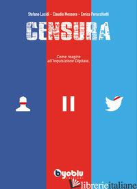 CENSURA. COME REAGIRE ALL'INQUISIZIONE DIGITALE - LUCIDI STEFANO; MESSORA CLAUDIO; PERUCCHIETTI ENRICA