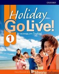 GO LIVE HOLIDAY. STUDENT'S BOOK. PER LA SCUOLA MEDIA. CON ESPANSIONE ONLINE. CON - MAXWELL CLARE