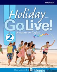 GO LIVE HOLIDAY. STUDENT BOOK. PER LA SCUOLA MEDIA. CON ESPANSIONE ONLINE. CON C - MAXWELL CLARE